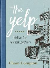 The Yelp : My Five-Star New York Love Story by Chase Compton (2016, Hardcover)