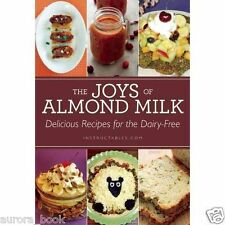 The Joys of Almond Milk from Instructables Dozens of Recipes Paperback WT71709