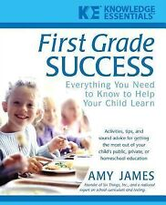 First Grade Success : Everything You Need to Know to Help Your Child Learn 1...