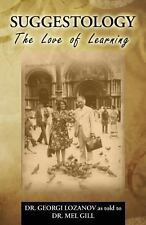 Suggestology : The Love of Learning - the Biography of Dr. Georgi Losanov by...