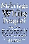 Is Marriage for White People?: How the African American Marriage Decli-ExLibrary