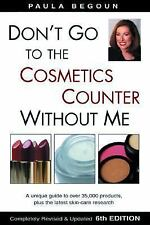 Don't Go to the Cosmetics Counter Without Me : A unique guide to over 35,000 pro