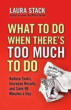 What to Do When There's Too Much to Do : Reduce Tasks, Increase Results, and...