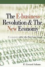 The E-Business Revolution & The New Economy: E-conomics After the Dot-Com Crash
