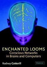 Enchanted Looms : Conscious Networks in Brains and Computers by Rodney...