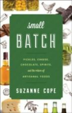 Small Batch: Pickles, Cheese, Chocolate, Spirits, and the Return of Ar-ExLibrary