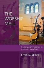 The Worship Mall: Contemporary responses to contemporary culture, Bryan Spinks,
