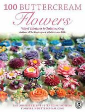 100 Buttercream Flowers: The Complete Step-by-Step Guide to Piping Flowers - NEW