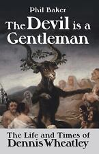 The Devil is a Gentleman: The Life and Times of Dennis Wheatley (Dark Masters),