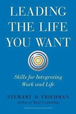 Leading the Life You Want: Skills for Integrating Work and Life Friedman, Stewa