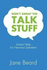 Don't Sweat the Talk Stuff : Instant Help for Nervous Speakers by Jane Beard (20