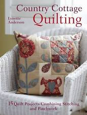 Country Cottage Quilting: 15 quilt projects combining stitchery and patchwork b