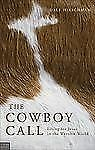 The Cowboy Call : Living for Jesus in the Western World by Dale Hirschman...