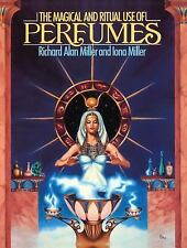 The Magical and Ritual Use of Perfumes by Iona Miller and Richard Alan Miller...