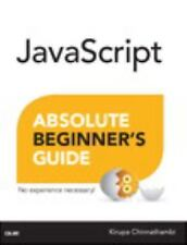 Absolute Beginner's Guide: JavaScript Absolute Beginner's Guide by Kirupa...