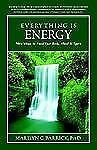 Everything Is Energy : New Ways to Heal Your Body, Mind and Spirit by Marilyn...