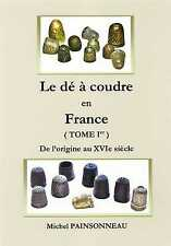 Le dé à coudre en France / de l'origine au XVIe siècle.// Book : Thimble french