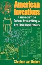 American Inventions: A History of Curious, Extraordinary,and Just Plain Useful P