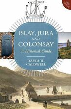 Islay, Jura and Colonsay: A Historical Guide, Caldwell, David H., Good Book