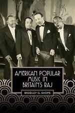 Eastman Studies in Music: American Popular Music in Britain's Raj Volume 131...