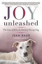 Joy Unleashed: The Story of Bella, the Unlikely Therapy Dog by Baur, Jean