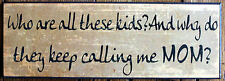 Wood Sign Who Are All These Kids Kitchen Mother Home Decor Wall Hanging Plaque