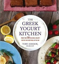 The Greek Yogurt Kitchen: More Than 130 Delicious, Healthy Recipes for Every Mea