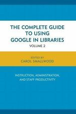 The Complete Guide to Using Google in Libraries: Research, User-ExLibrary