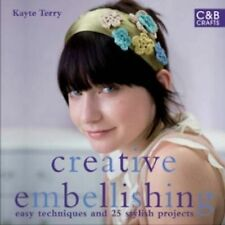Creative Embellishing: Easy Techniques and Over 25 Great Projects (C&B Crafts (H