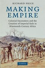 Making Empire : Colonial Encounters and the Creation of Imperial Rule in...
