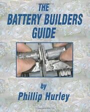 The Battery Builders Guide : How to Build, Rebuild and Recondition Lead-Acid...