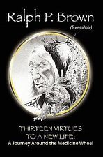 Thirteen Virtues to a New Life : A Journey Around the Medicine Wheel by Ralph...