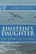 Einstein's Daughter : The Story of Lieserl by Chris Vuille (2013, Paperback)