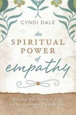 The Spiritual Power of Empathy: Develop Your Intuitive Gifts for Compassionate C