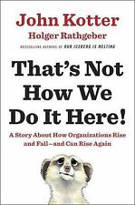 That's Not How We Do It Here! : A Story about How Organizations Rise and...