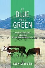 The Blue and the Green : A Cultural Ecological History of an Arizona Ranching...