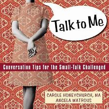 Talk to Me : Conversation Tips for the Small-Talk Challenged by Angela...