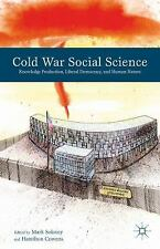 Cold War Social Science : Knowledge Production, Liberal Democracy, and Human...