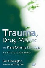 Trauma, Drug Misuse and Transforming Identities : A Life Story Approach by...