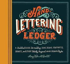 Hand-Lettering Ledger: A Practical Guide to Creating Serif, Script, Illustrated