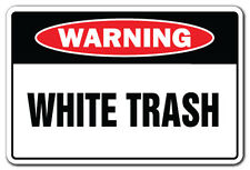 WHITE TRASH Warning Sign gag novelty gift funny mobile home drunk poor drink