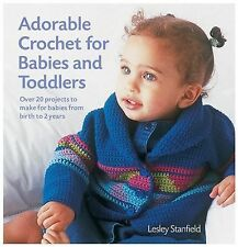 Adorable Crochet for Babies and Toddlers : 22 Projects to Make for Babies...