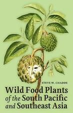 Wild Food Plants of the South Pacific and Southeast Asia by Steve Chadde...