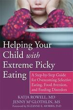 Helping Your Child with Extreme Picky Eating : A Step-by-Step Guide for...