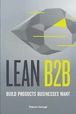 Lean B2B : Build Products Businesses Want by Étienne Garbugli (2014, Paperback)