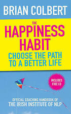 Colbert, Brian The Happiness Habit {{ THE HAPPINESS HABIT }} By Colbert, Brian (