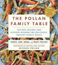 The Pollan Family Table: The Best Recipes and Kitchen Wisdom for Delicious, Heal