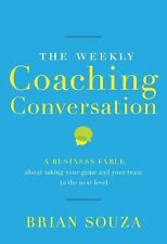 NEW*The Weekly Coaching Conversation : A Business Fable about Taking Your Game..