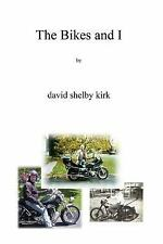 The Bikes and I : Motorcycling on Two-Lane Blacktop in Upstate Ny by David...