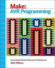 Make - AVR Programming : Learning to Write Software for Hardware by Elliot...